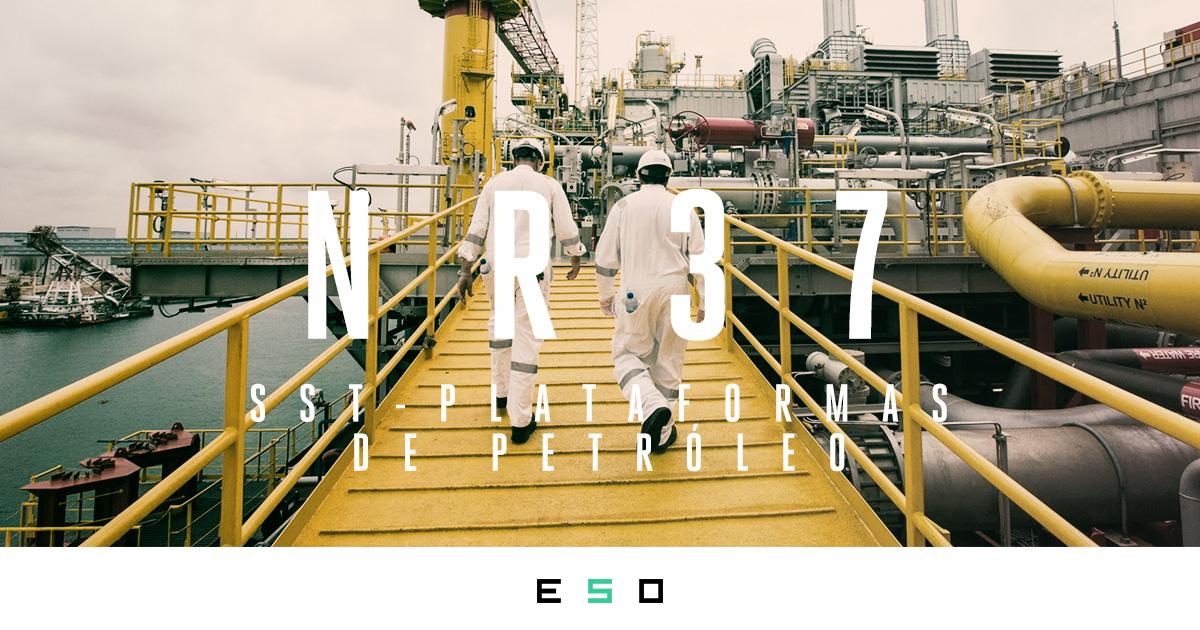 O Que Você Precisa Saber Sobre a NR 37 - SST em Plataformas De Petróleo
